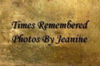 Times Remembered Photos By Jeanine Wilcox